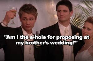 """Lucas toasting at Haley and Nathan's wedding on """"One Tree Hill"""" labeled """"Am I the a-hole for proposing at my brother's wedding?"""""""