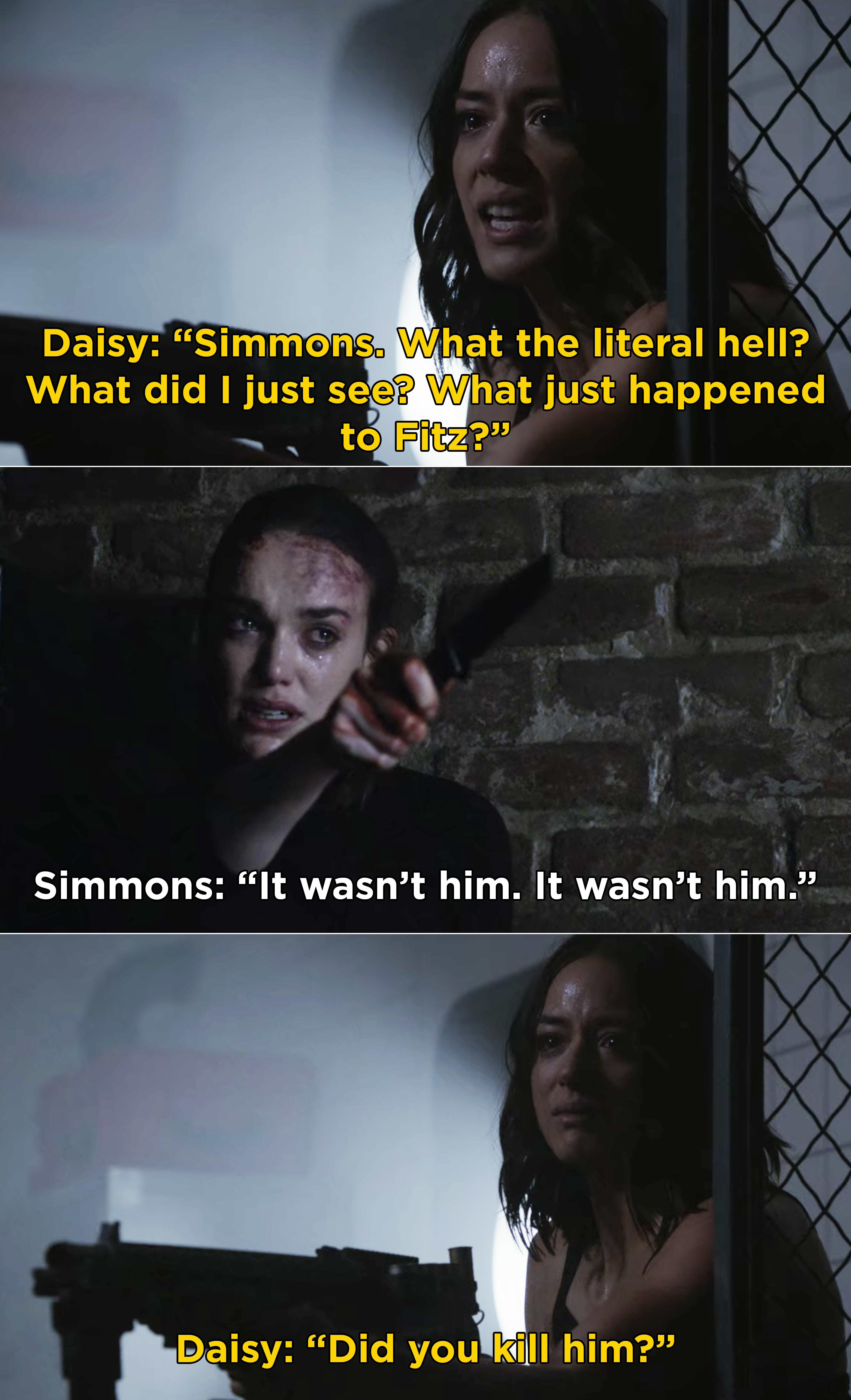 Daisy asking Simmons what did she just see and is Fitz dead and Simmons saying that it wasn't really him