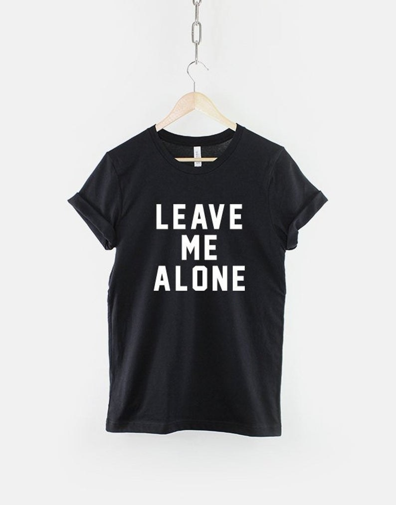 A shirt that says leave me alone
