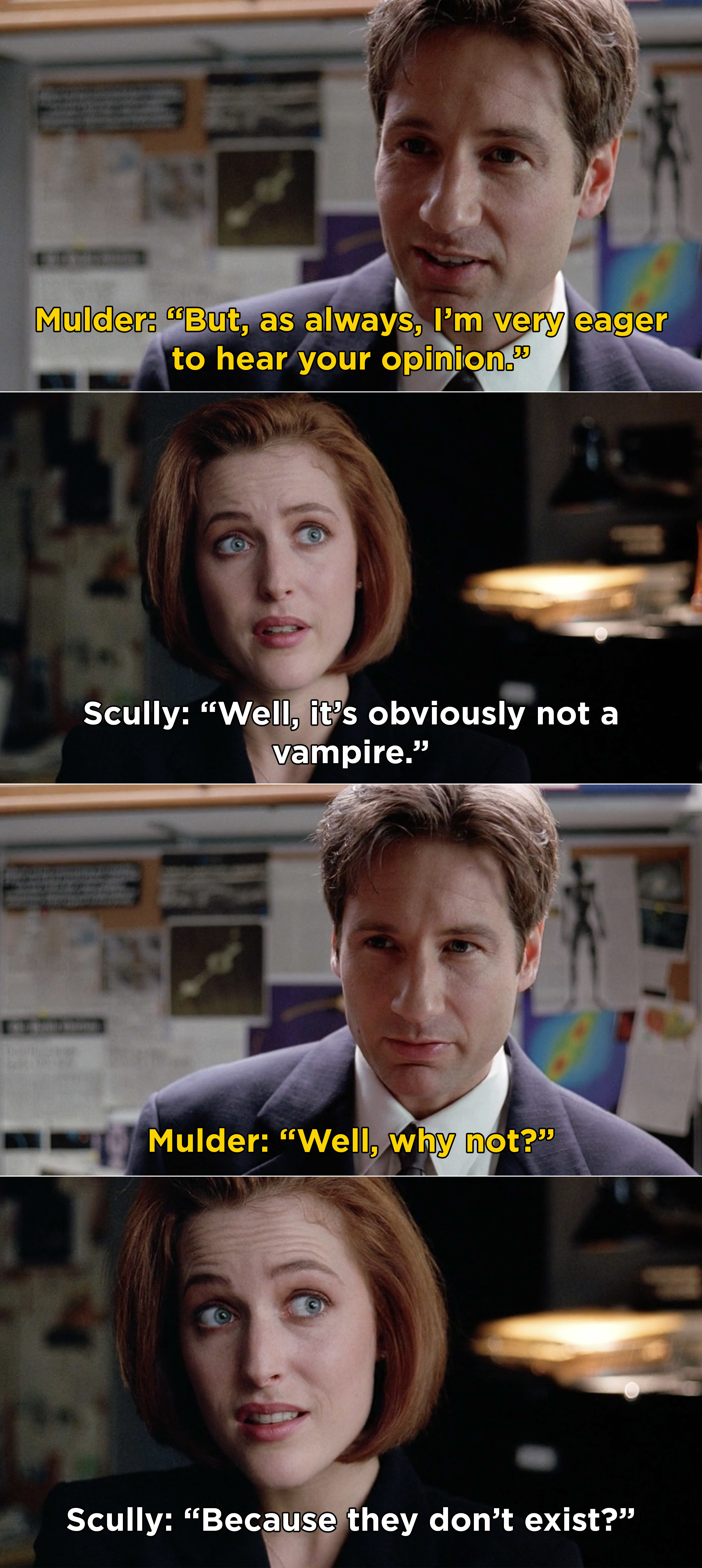 Mulder saying he can't wait to hear Scully's opinion and Scully saying it couldn't be vampires because they don't exist