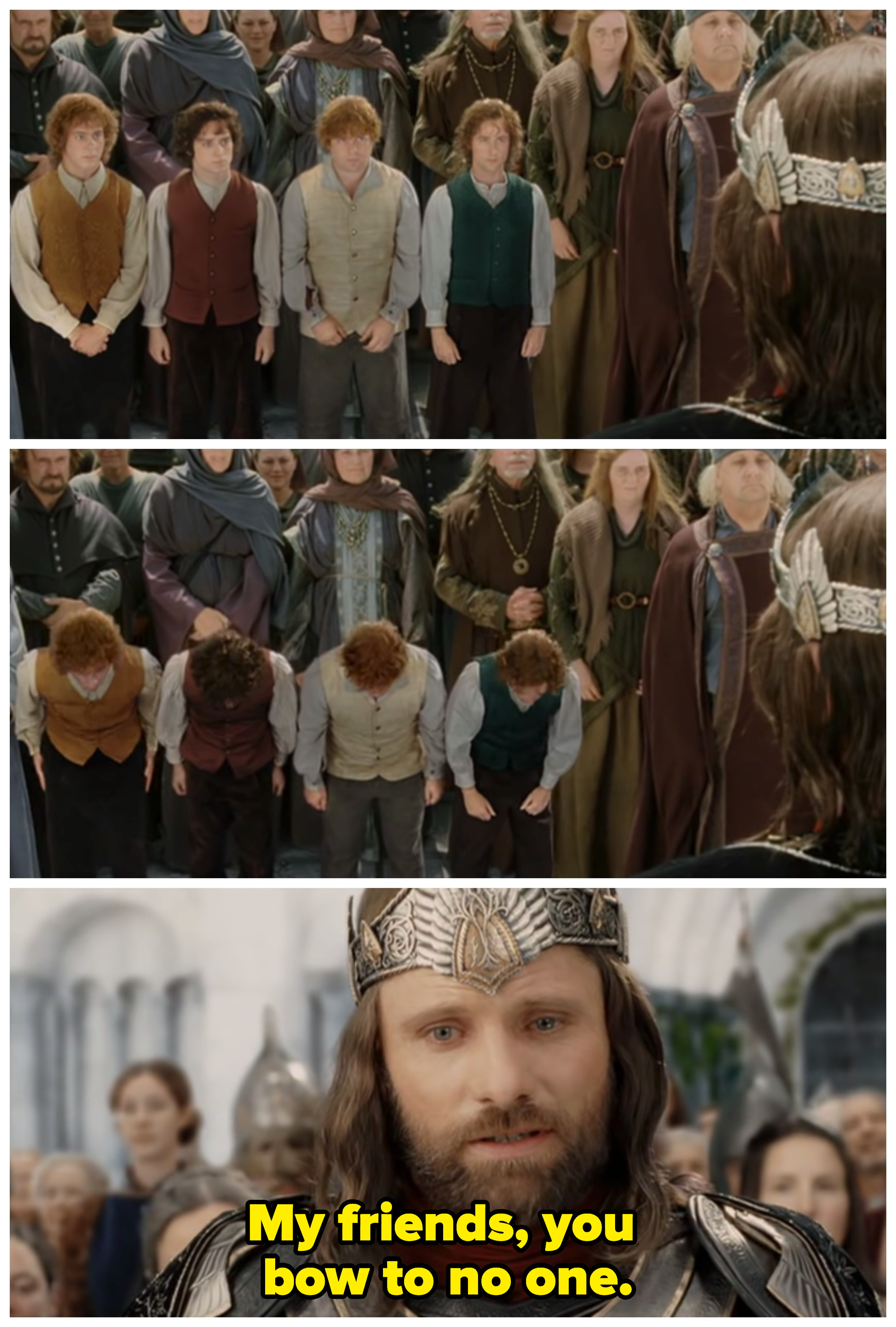 "A collage of the Hobbits looking at Aragorn and bowing in; in response, Aragorn says ""My friends, you bow to no one"""