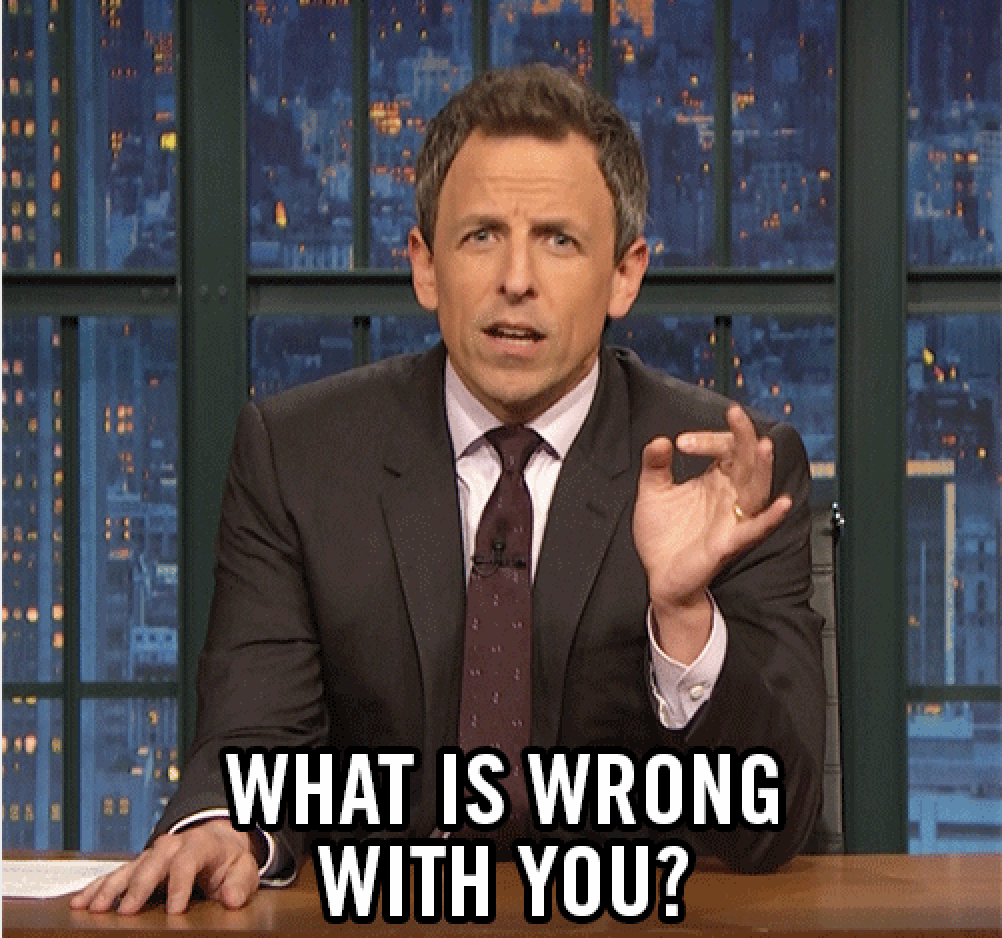 """Seth Meyers says, """"What is wrong with you"""""""