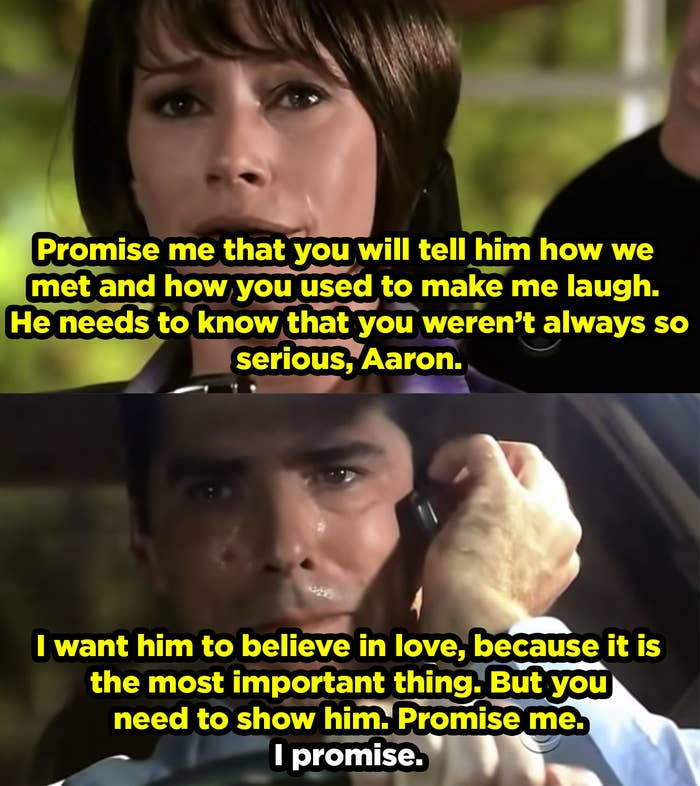 Haley telling Hotch to promise to teach their son how to love, before she's murdered.