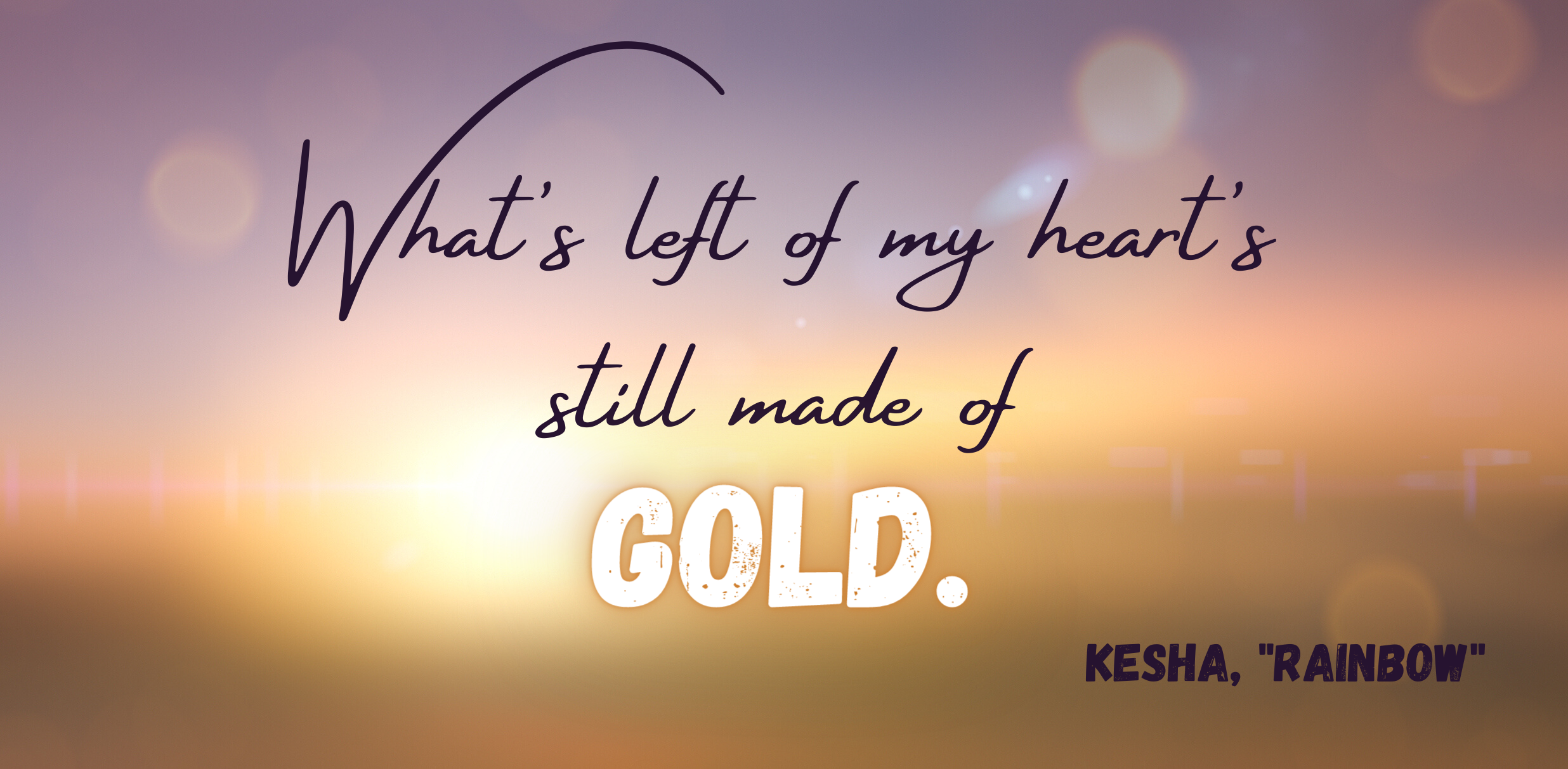 """""""What's left of my heart's still made of gold"""" by Kesha over orbs of blurry light"""