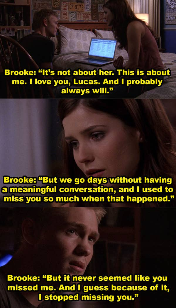 Brooke says it's not about Peyton, and she will always love Lucas but they go days without a meaningful conversation and she used to miss him when that happened, but it never seemed like he missed her, so she stopped missing him