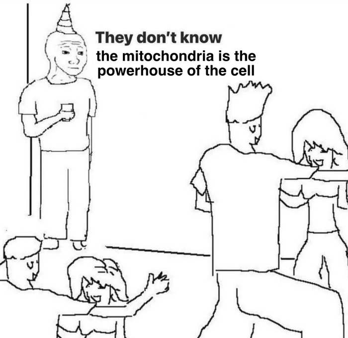 "Meme saying, ""They don't know the mitochondria is the powerhouse of the cell."""