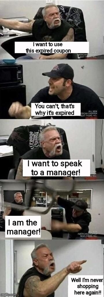 An argument with the manager about expire coupons, but it's the American Chopper guys
