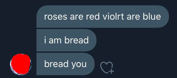 poem reading roses are red violet are blue i am bread bread you
