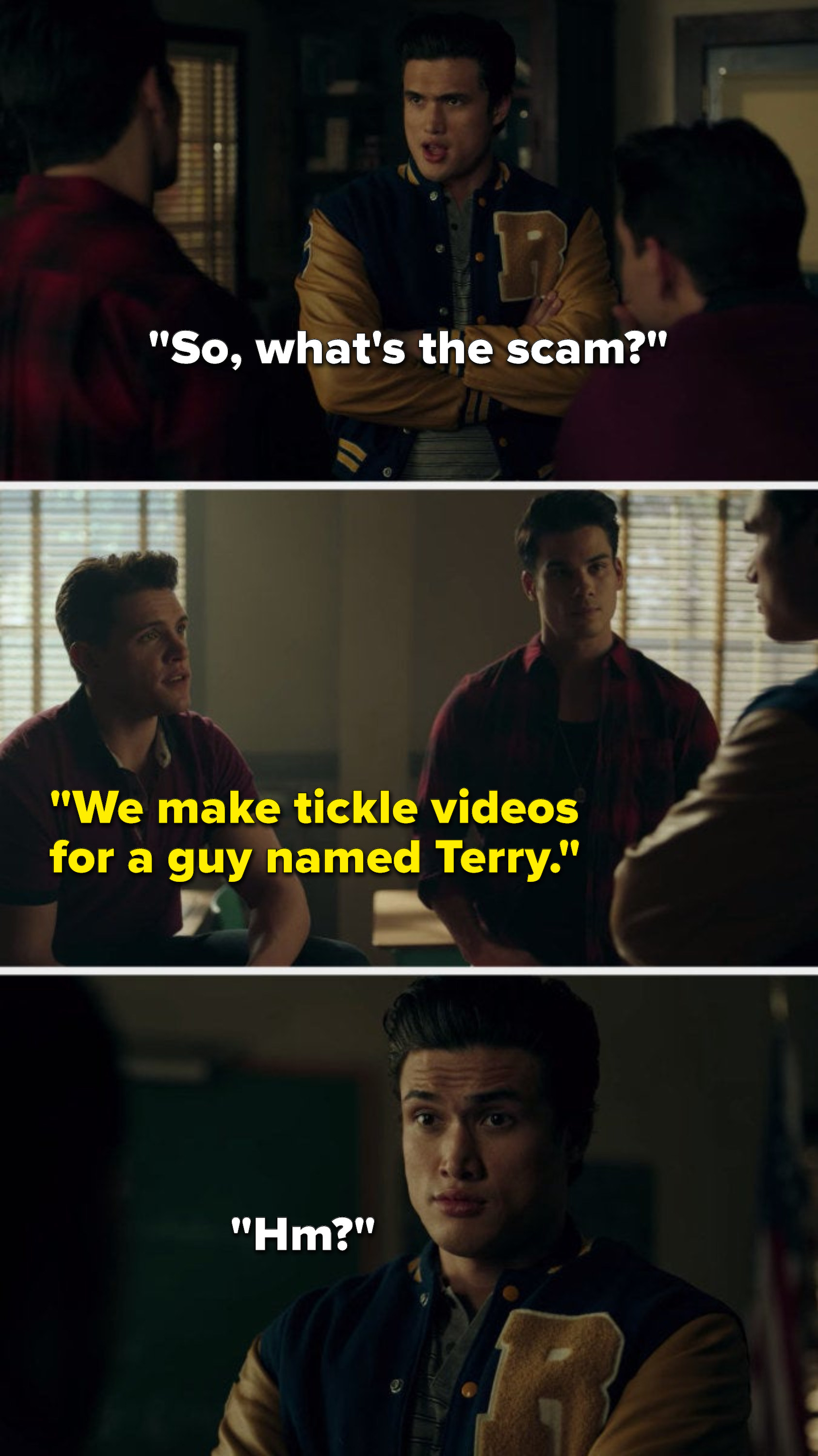 """Reggie asks, """"So, what's the scam,"""" Kevin says, """"We make tickle videos for a guy named Terry,"""" and Reggie asks, """"Hm"""""""