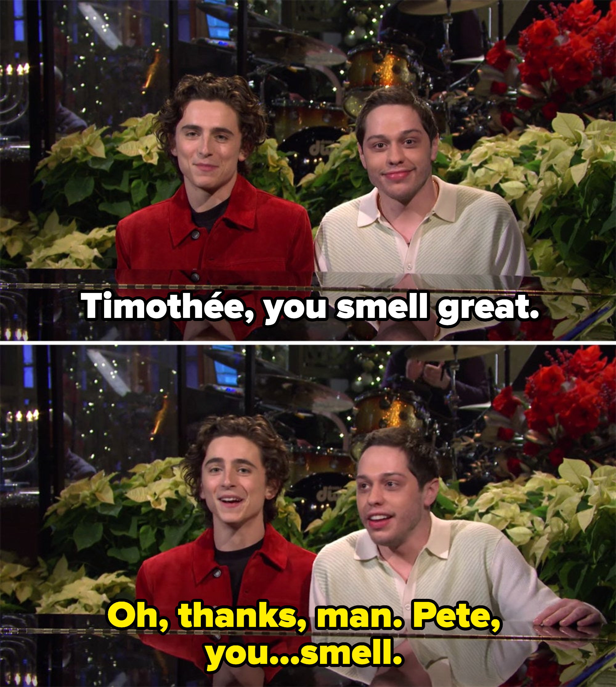 "pete saying ""Timothée, you smell great"" and Timmy saying, ""Oh, thanks man. Pete, you...smell."""