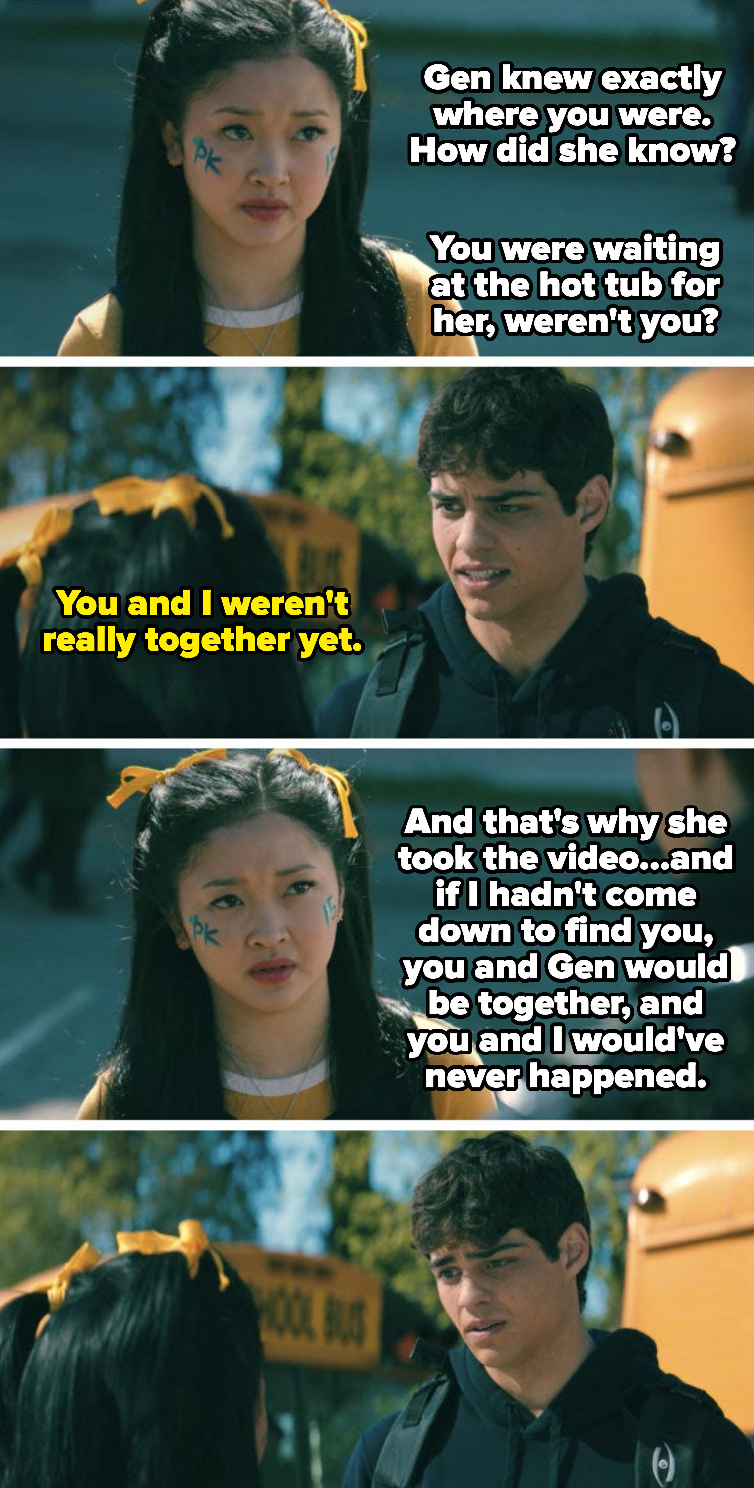 Lara Jean revealing to Peter she finally knows the truth about him, Gen, and the hot tub right before he's going to an away lacrosse game