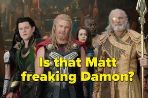 Matt Damon making a cameo in Thor: Rangnok and the text: Is that Matt freaking Damon?