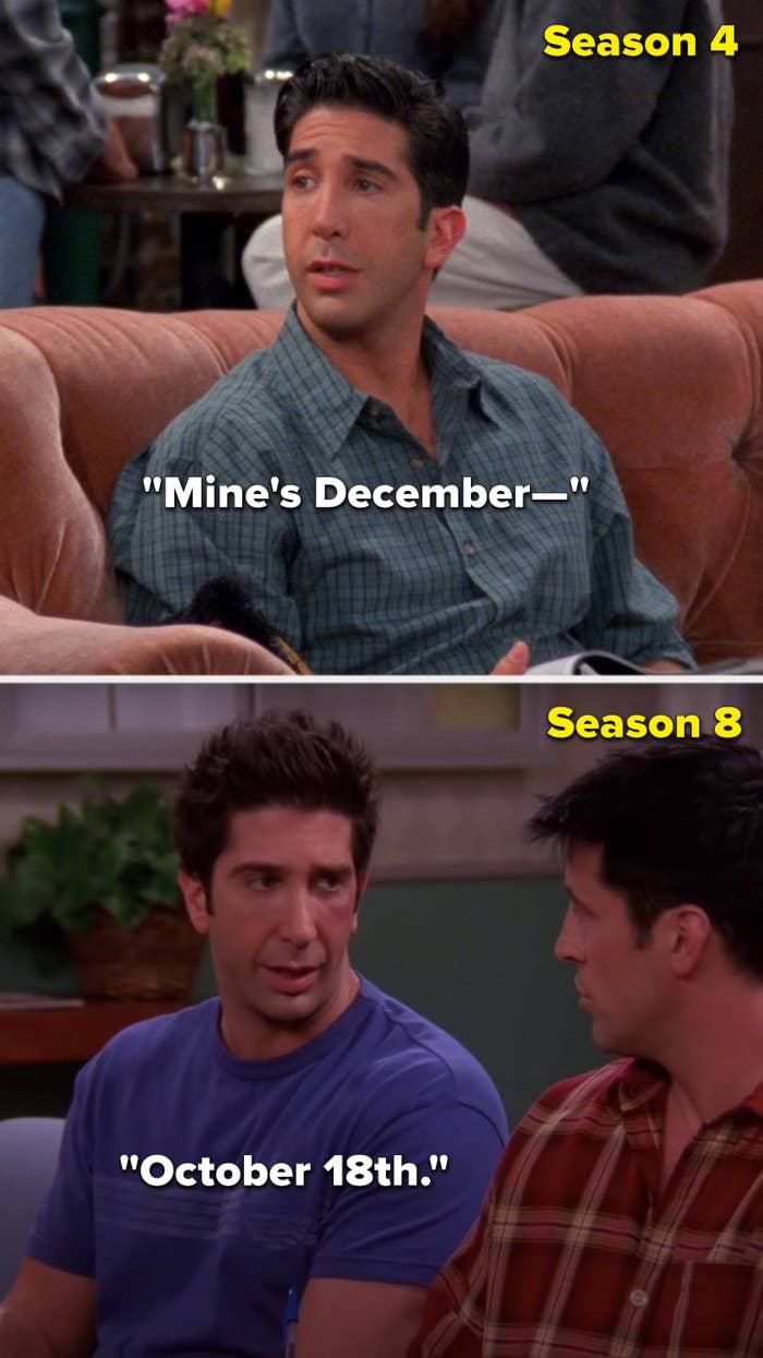 """In Season 4, Ross says, """"Mine's December—"""" and in Season 8, he says """"October 18th"""""""