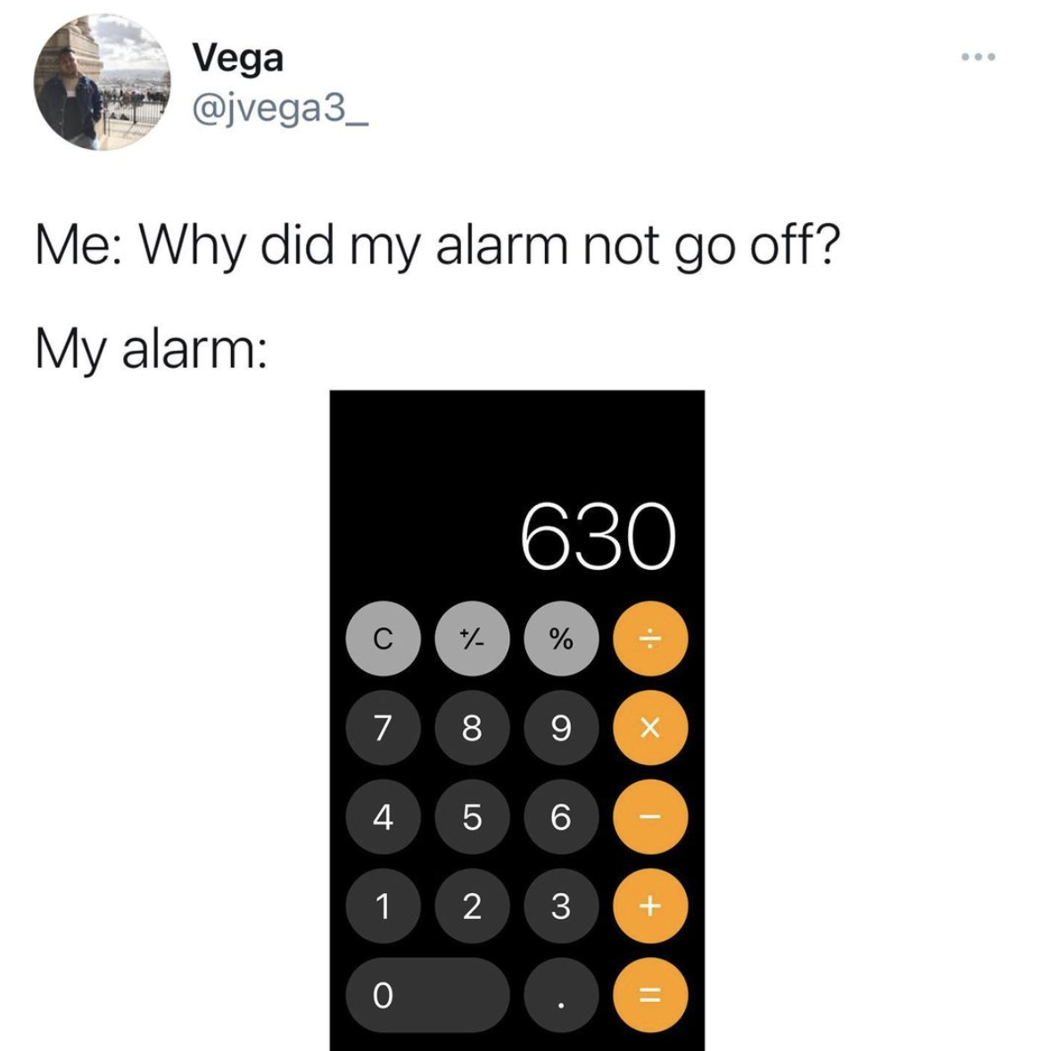 tweet reading me why did my alarm not go off my alarm and it's a picture of a calculator