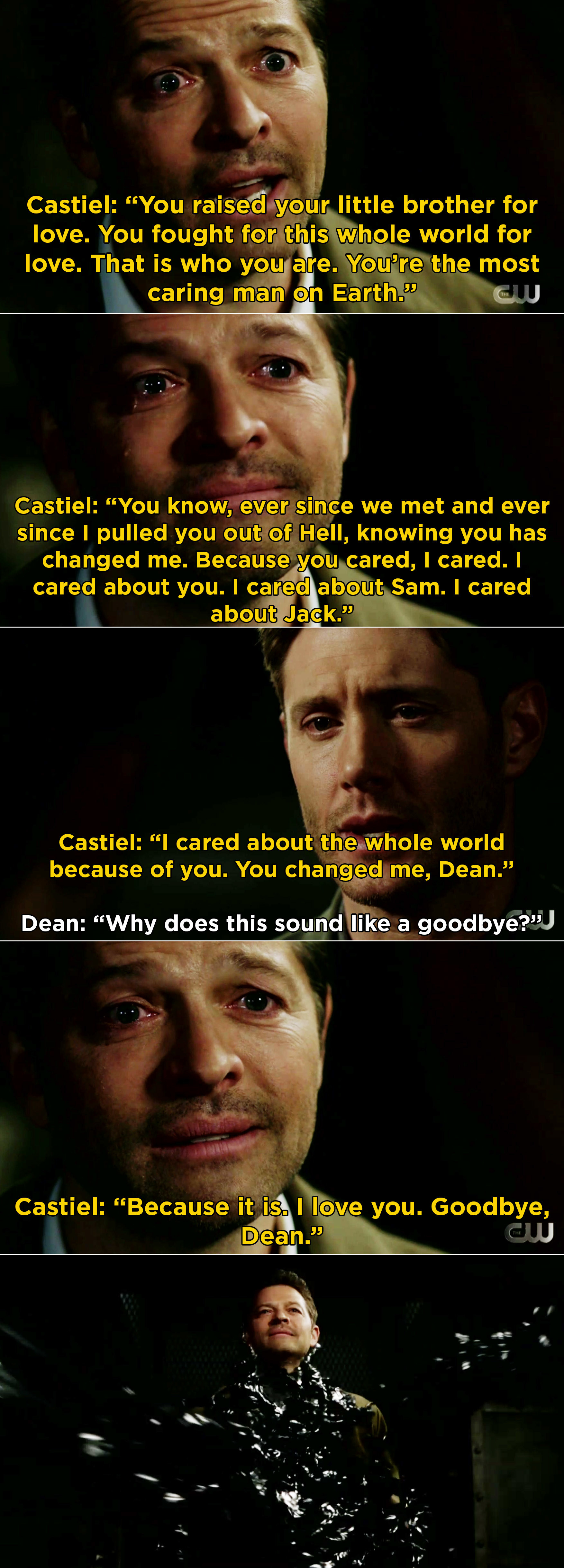 Castiel saying that Dean made him care about the whole world and that he loves him