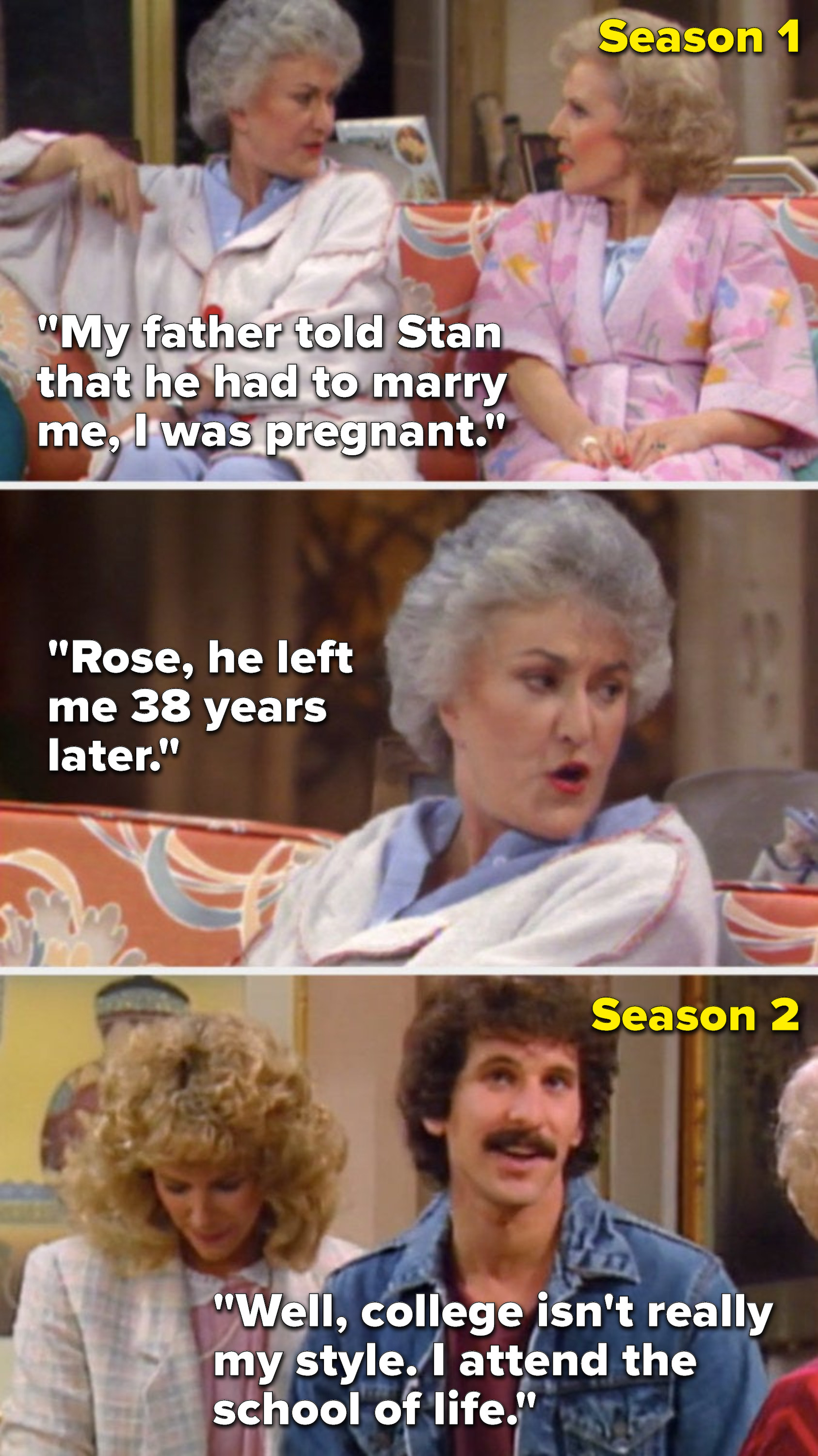 "In Season 1, Dorothy says, ""My father told Stan that he had to marry me, I was pregnant...Rose, he left me 38 years later,"" but in Season 2, Dorothy's son says, ""Well, college isn't really my style, I attend the school of life."""