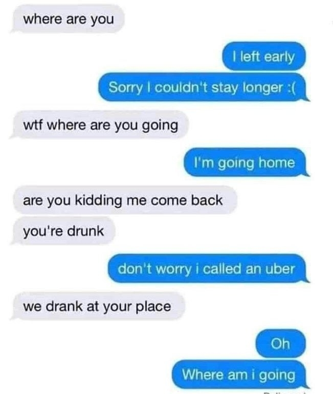 a person who is drunk says they called an uber to go home from a party but it turns out it is their house