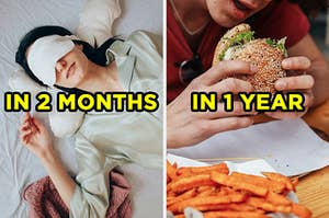 """On the left, someone wearing in bed wearing an eye mask labeled """"in 2 months,"""" and on the right, someone eating a burger labeled """"in 1 year"""""""