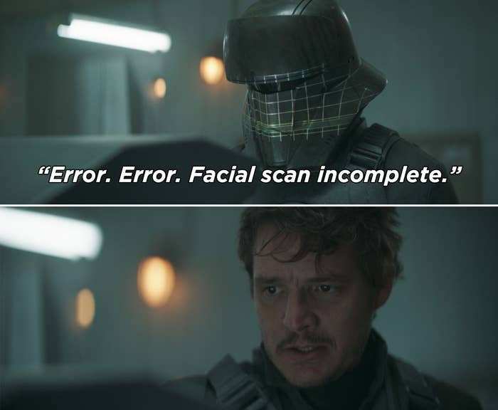 """A machine saying, """"Error. Error. Facial scan incomplete"""" and Mando taking off his helmet"""