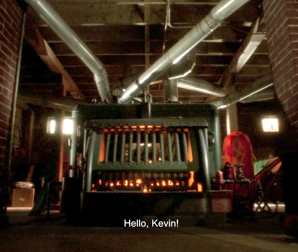 "A scary looking furnace in the basement saying, ""Hello, Kevin!"""