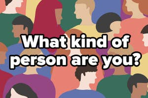 """Pattern of different people with text """"what kind of person are you?"""""""