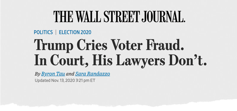 "A Wall Street Journal headline reads: ""Trump cries voter fraud; in court, his lawyers don't"""