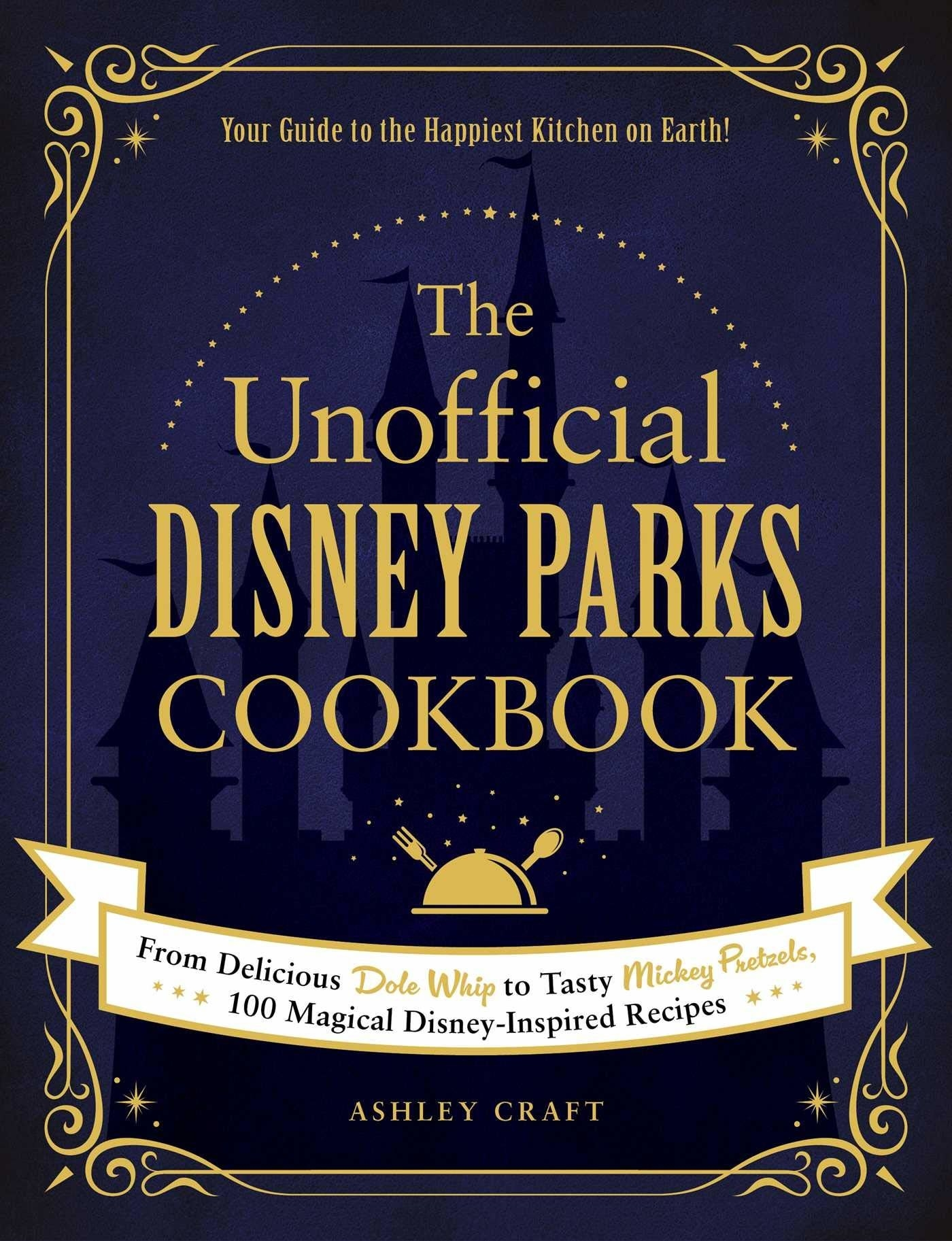 The cover of 'The Unofficial Disney Parks Cookbook' by Ashley Craft