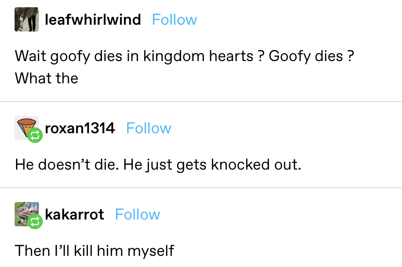 someone asks if Goofy dies in Kingdom Hearts, and another says he doesn't, then someone says they'll kill him themselves