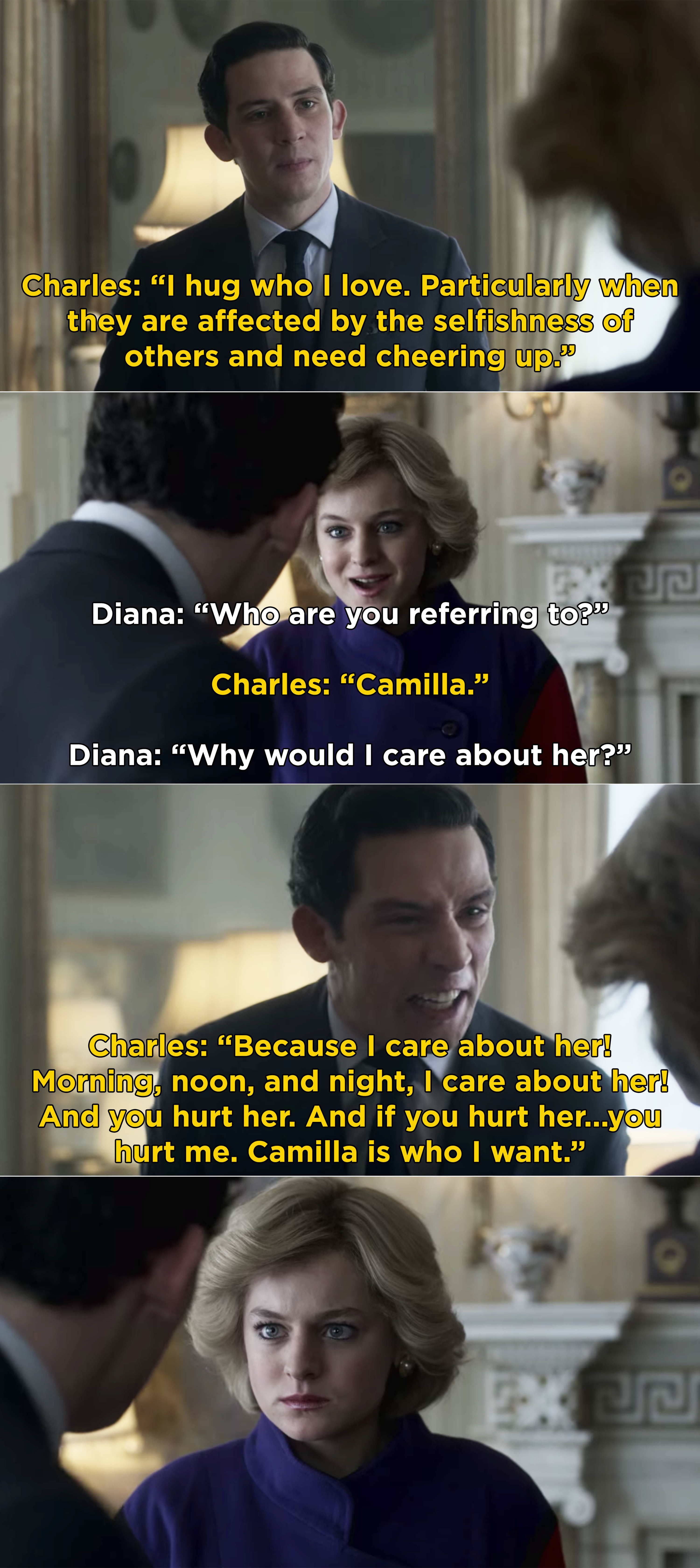 Charles telling Diana that he cares about Camilla all the time