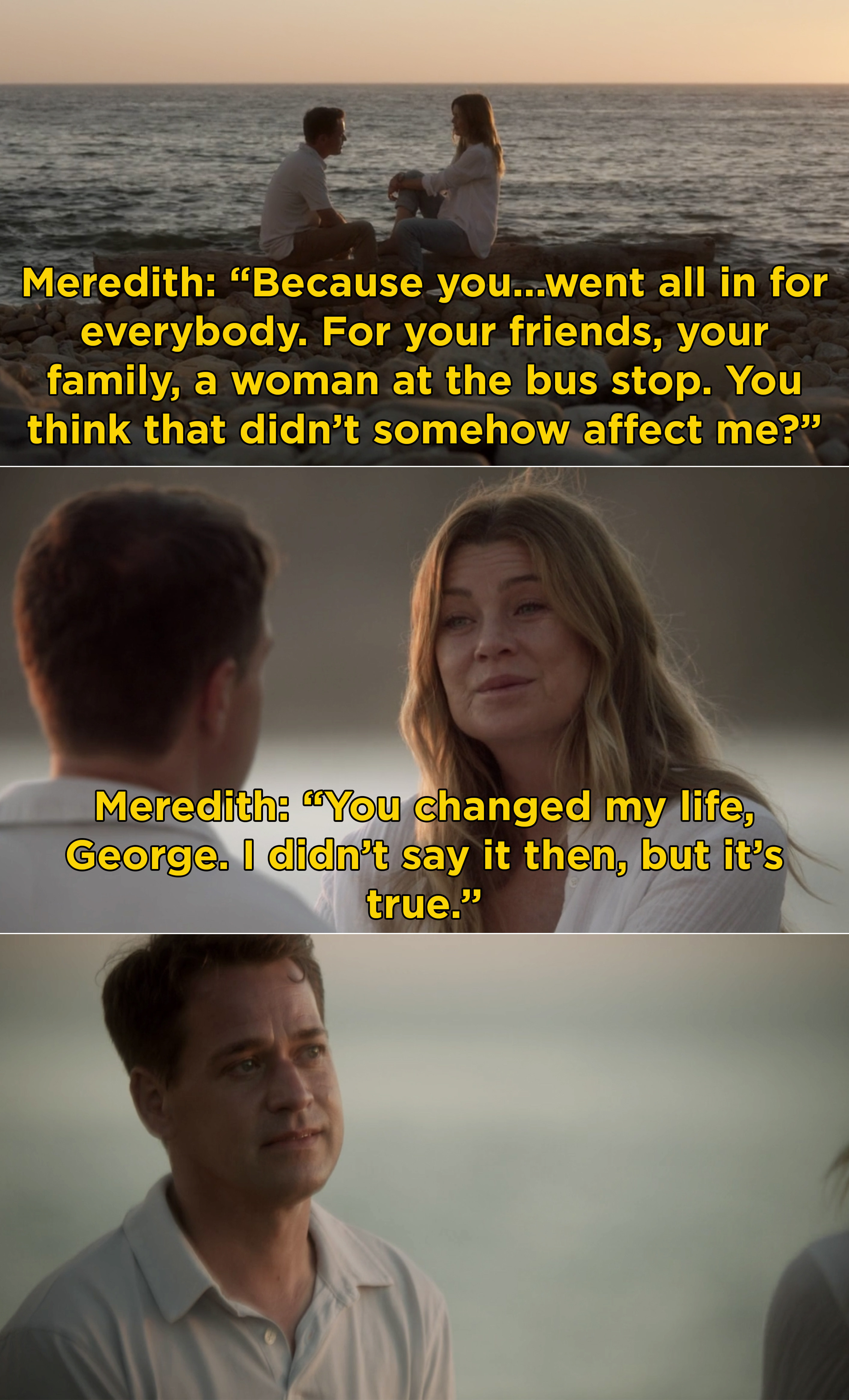 """Meredith telling George, You changed my life, George. I didn't say it then, but it's true"""""""