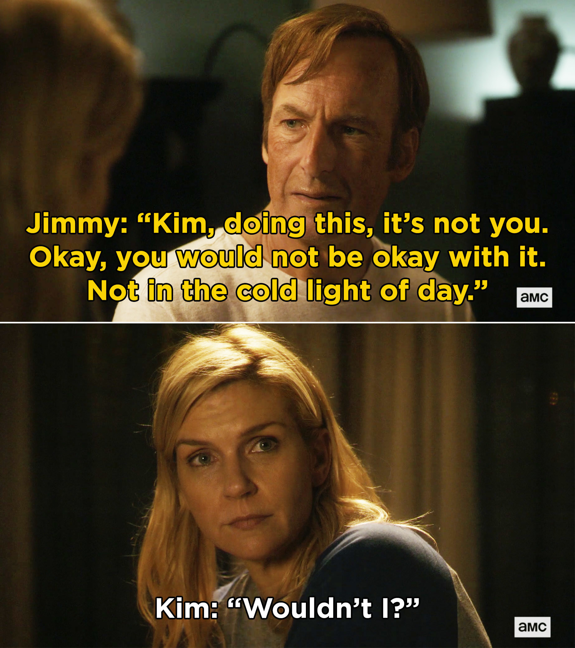 """Jimmy telling Kim that doing this isn't her and that she wouldn't be okay with it, and Kim saying, """"Wouldn't I?"""""""