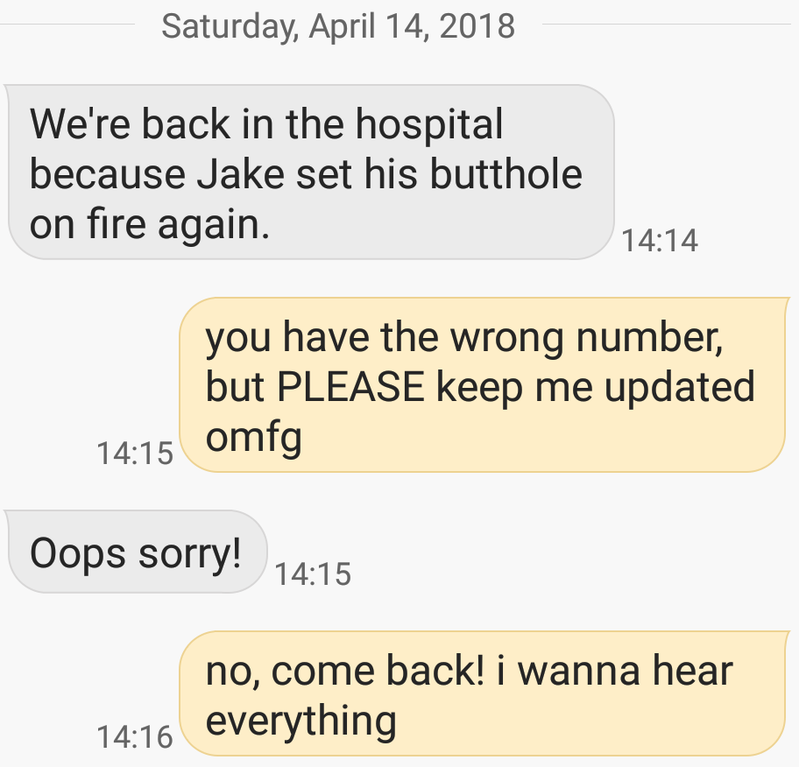 wrong number text of someone saying jake is in the hospital because his butthole is on fire