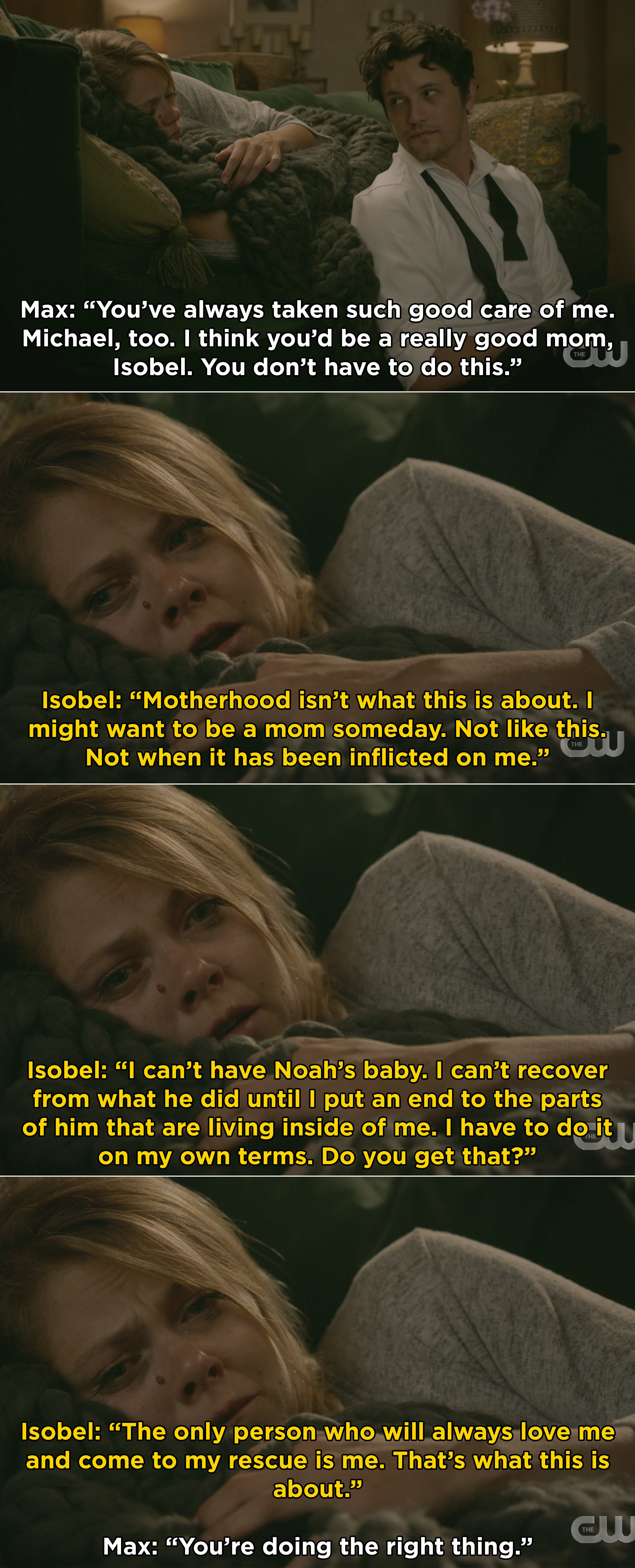 Isobel explaining to Max that she didn't want to have Noah's baby because she didn't want to owe him anything