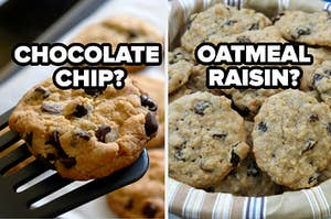 chocolate chip cookies or oatmeal raisin?