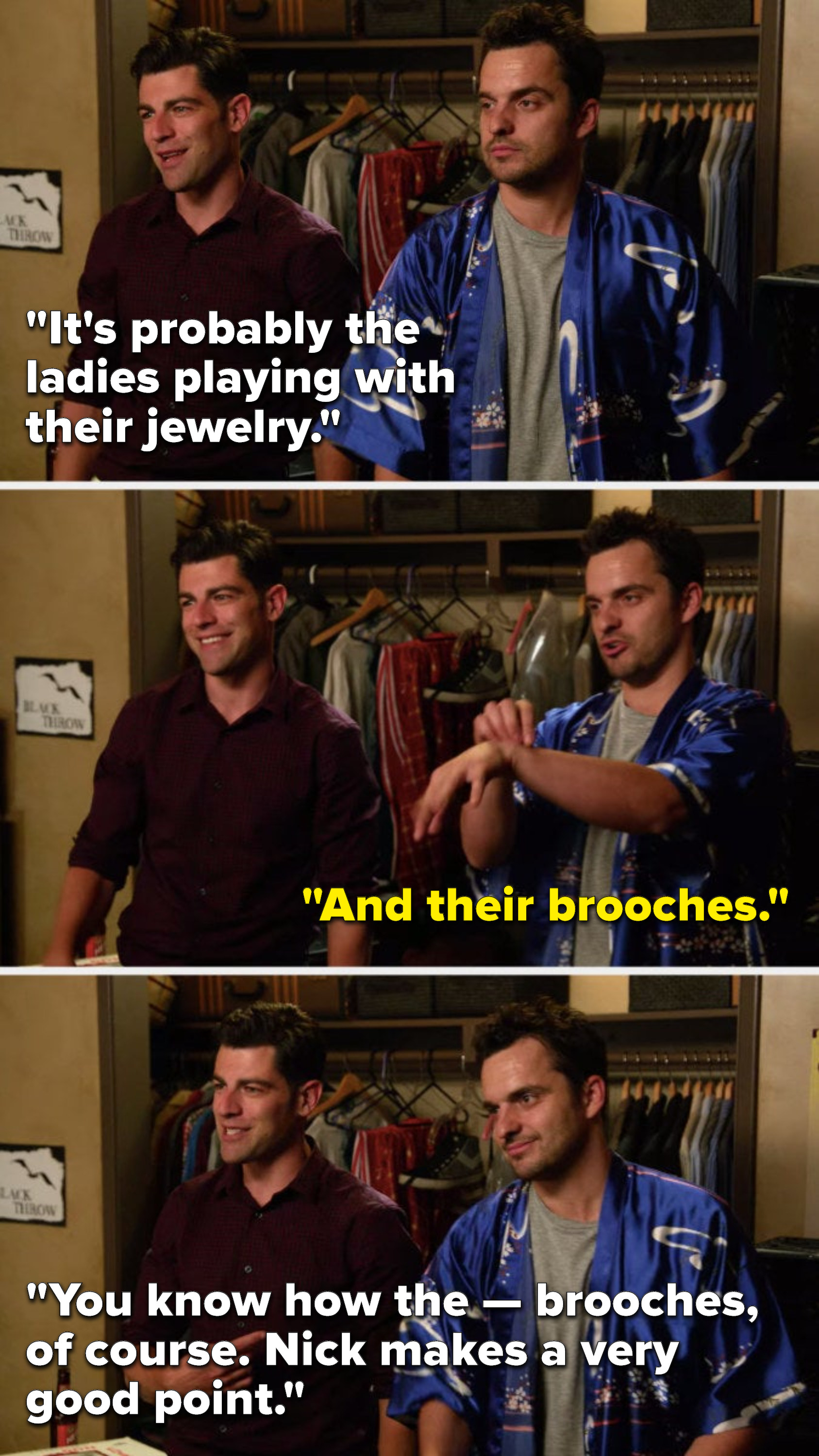 """Schmidt says, """"It's probably the ladies playing with their jewelry,"""" Nick says, """"And their brooches,"""" and Schmidt says, """"You know how the — brooches, of course, Nick makes a very good point"""""""