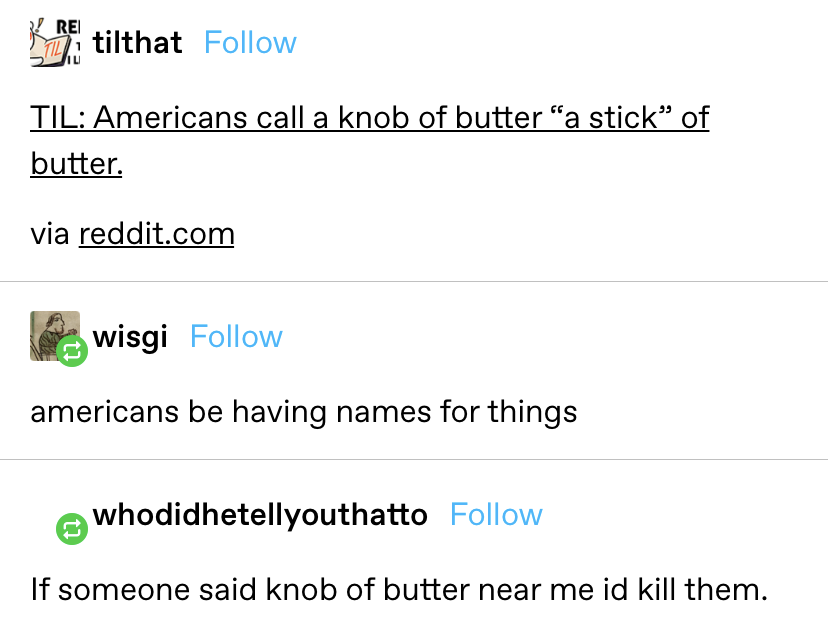 "someone makes fun of americans for calling knobs of butter ""sticks"" and another responds saying ""if someeone said knob of butter near me I'd kill them"""