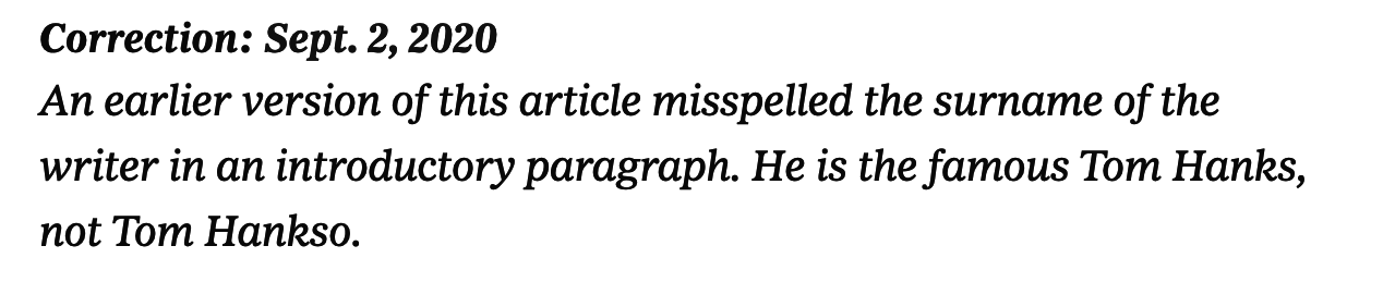 Correction: An earlier version of this article misspelled the surname of the writer in an introductory paragraph. He is the famous Tom Hanks, not Tom Hankso