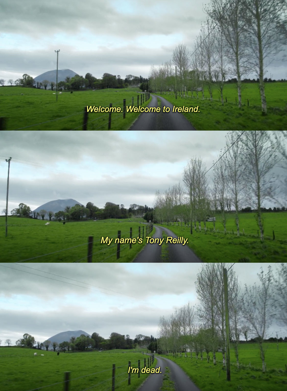 """Shots of a road winding between green fields, with the text """"Welcome. Welcome to Ireland. My name's Tony Reilly. I'm dead."""""""