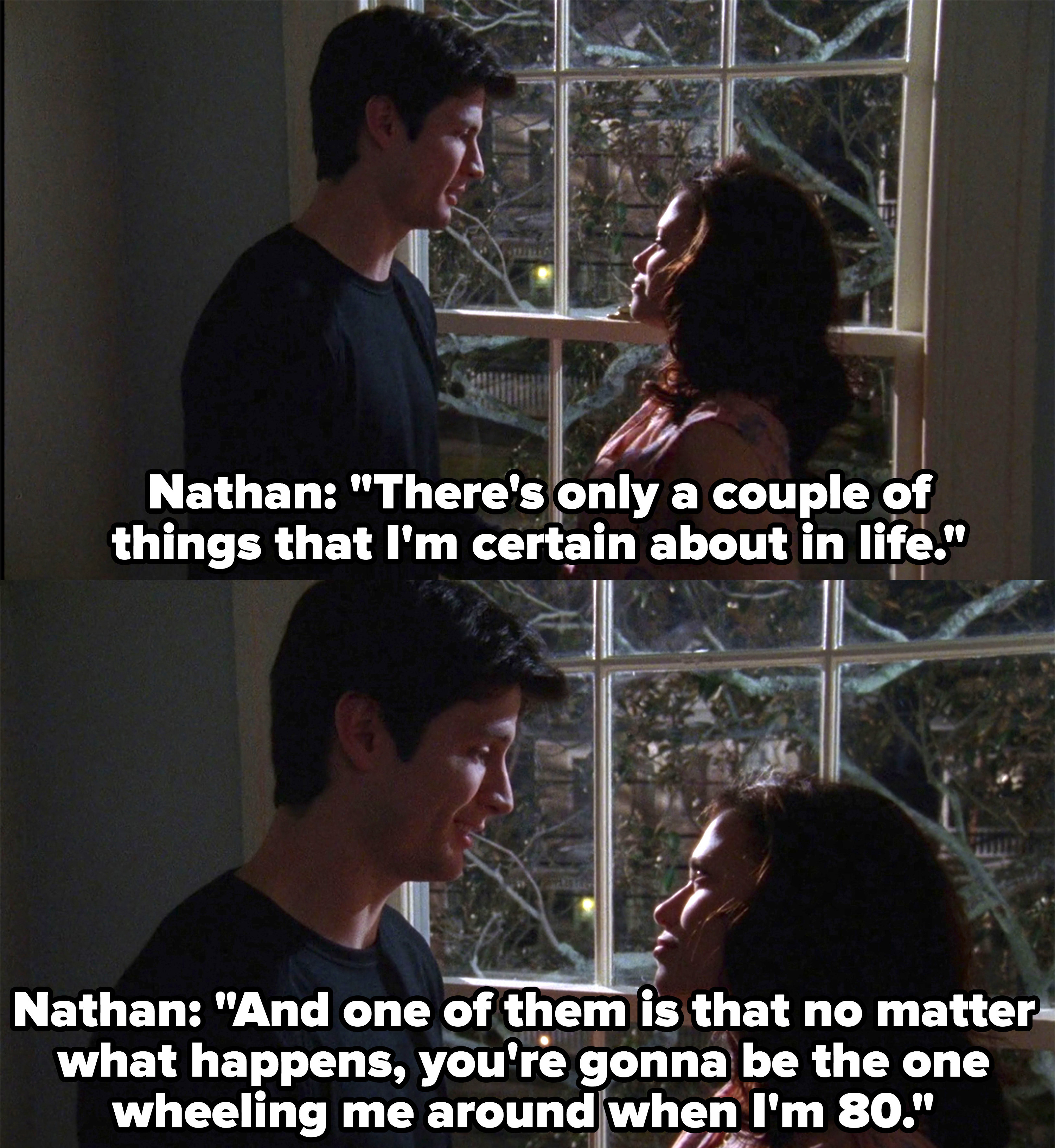 Nathan says Haley is going to be wheeling her around when he's 80