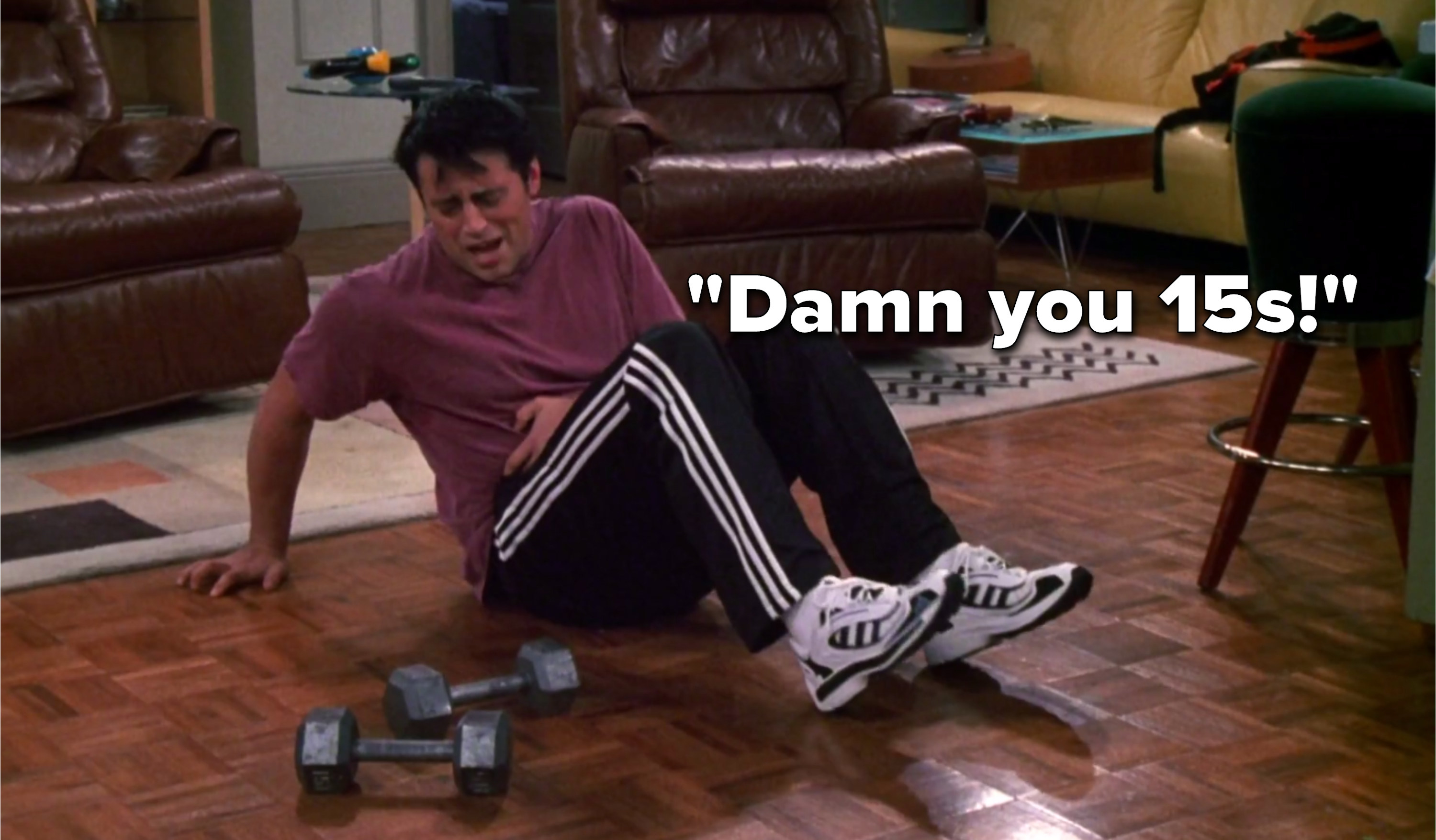 """Joey looks at his weights and says, """"Damn you 15s"""""""