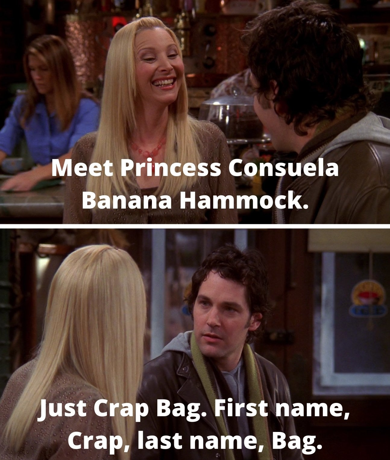 "Phoebe saying, ""Meet Princess Consuela Banana Hammock"" and Mike saying, ""Just Crap Bag. First name, Crap, last name, Bag"""