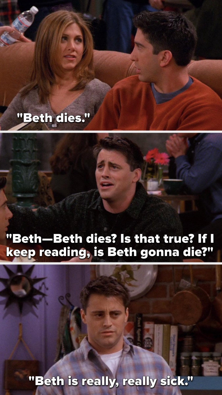 """Rachel says, """"Beth dies,"""" Joey says, """"Beth—Beth dies, is that true, if I keep reading, is Beth gonna die,"""" and then later Joey says, """"Beth is really, really sick"""""""