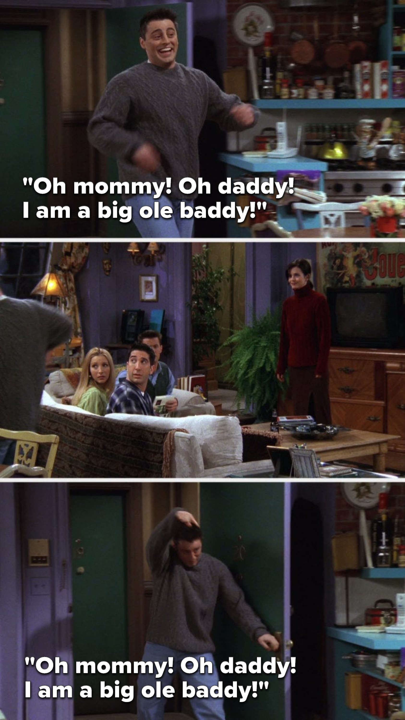 """Joey dances and says, """"Oh mommy, oh daddy, I am a big ole baddy, oh mommy, oh daddy, I am a big ole baddy"""""""