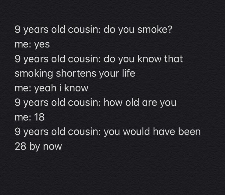 9 year old saying smoking shortens your life to an older relative and they say they're 18 and should be 28 by now
