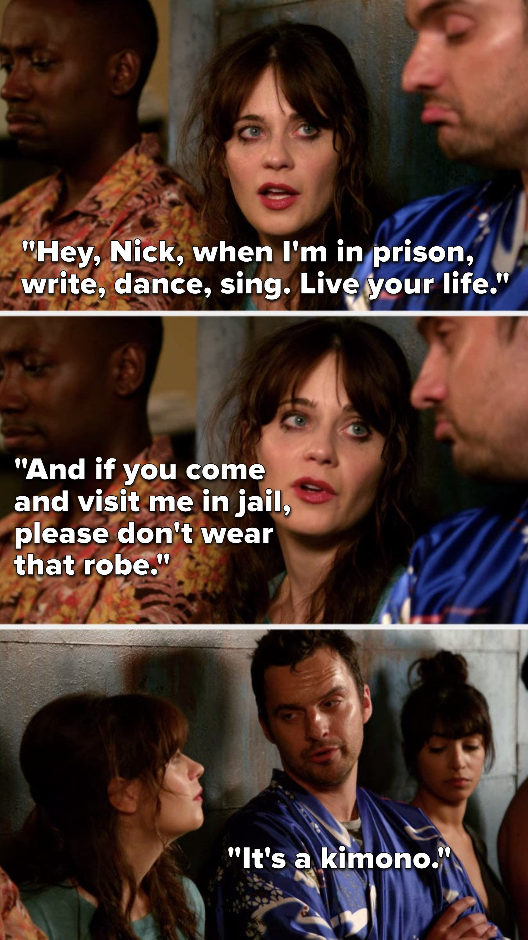 """Jess says, """"Hey Nick, when I'm in prison, write, dance, sing, live your life, and if you come and visit me in jail, please don't wear that robe,"""" and Nick says, """"It's a kimono"""""""