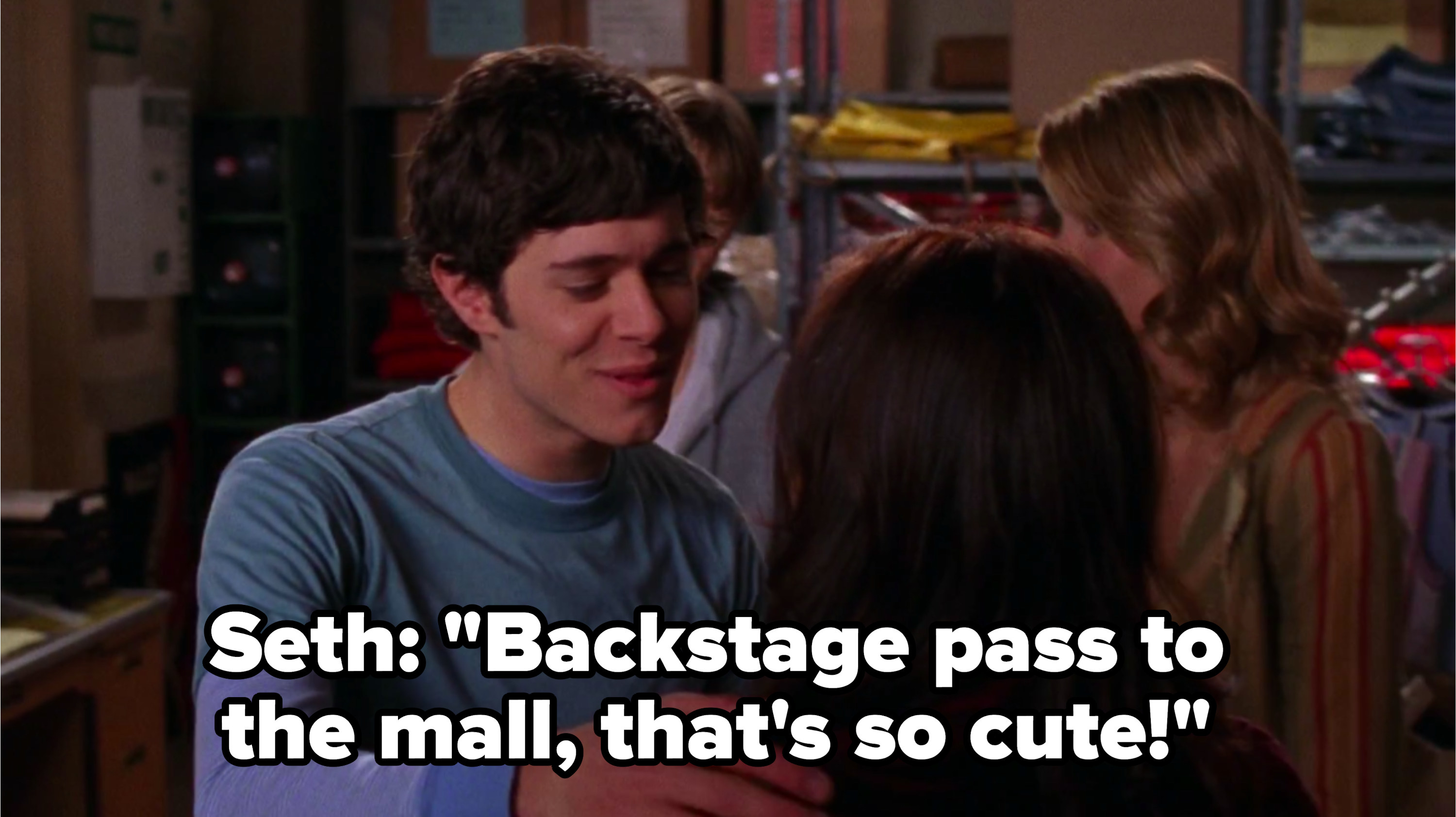 "Seth to Summer: ""Backstage pass to the mall, that's so cute!"""