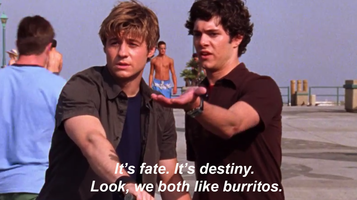 "Seth to Ryan about Summer: ""It's fate, it's destiny, we both like burritos"""