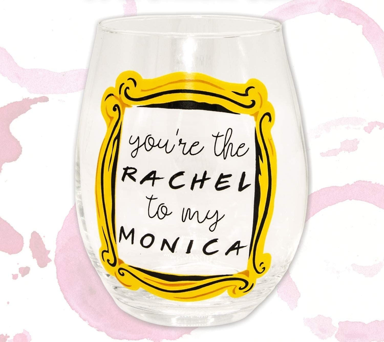 stemless wine glass that says you're the rachel to my monica