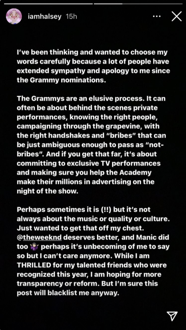 Halsey saying the Grammys are about knowing the right people and campaigning, and that her and The Weeknd deserve better, but she's proud of the people who were nominated