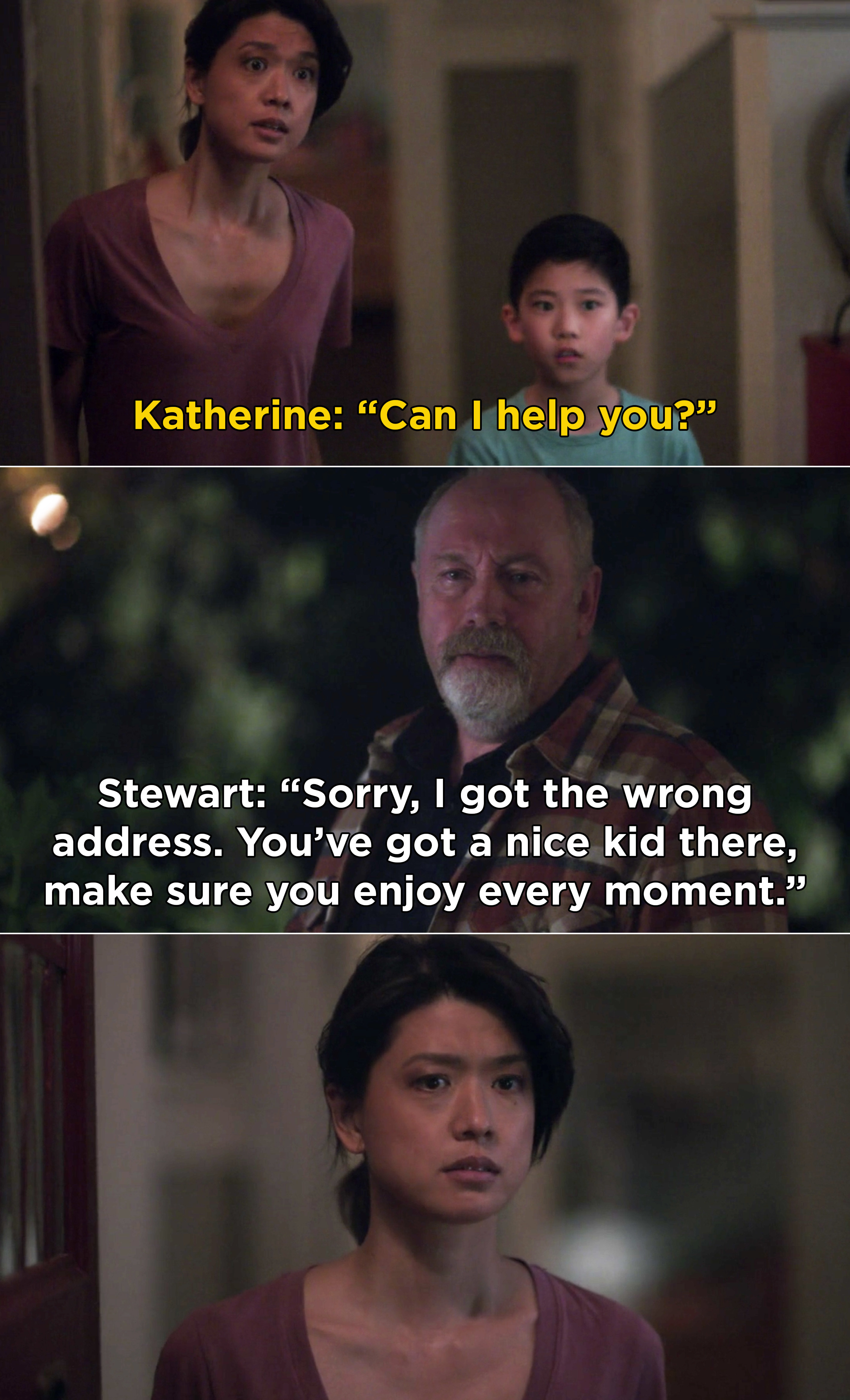 "Katherine answering the door and Stewart saying, ""Sorry, I got the wrong address. You've got a nice kid there, make sure you enjoy every moment"""